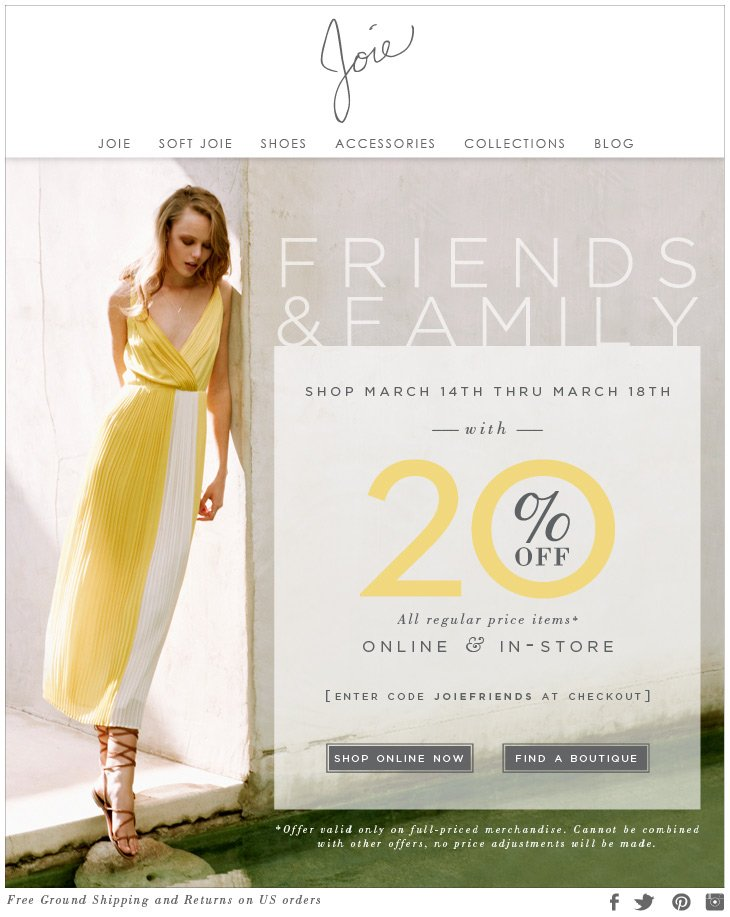 FRIENDS & FAMILY SHOP MARCH 14TH THRU MARCH 18TH with 20% OFF All regular price items* ONLINE & IN-STORE [ENTER CODE JOIEFRIENDS AT CHECKOUT]