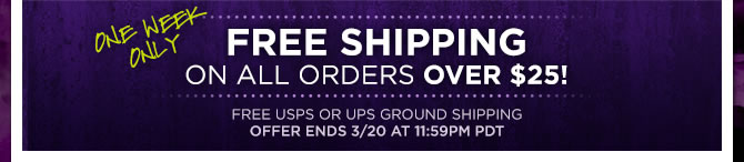 One Week Only - Free Shipping On All Orders Over $25!