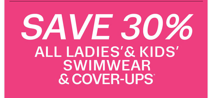 Save 30% all ladies' & kids' swimwear & cover-ups*
