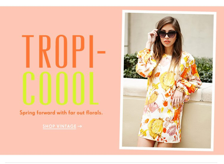 Shop Vintage- Spring forward with far out florals.