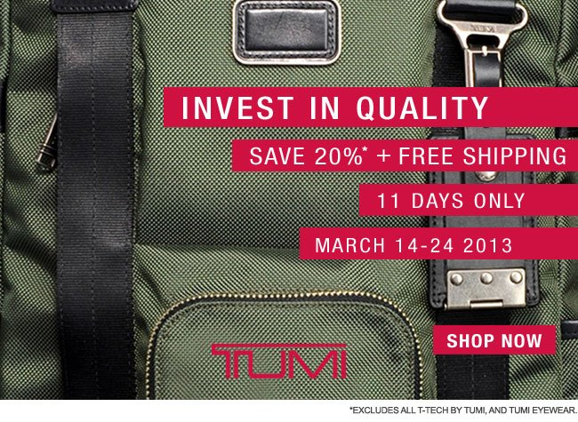 Invest in Quality | Save 20% | 11 Days Only | March 14-24 2013 | Shop Now