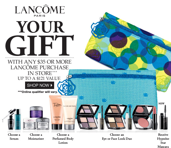Your Lancôme Gift with any $35 or more Lancôme purchase in store.*** Shop now.