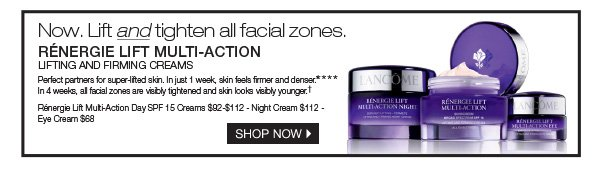 Now. Lift and tighten all facial zones. Rénergie Lift Multi-Action lifting and firming creams.**** Shop now.