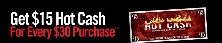 GET $15 HOT CASH FOR EVER $30 PURCHASE***
