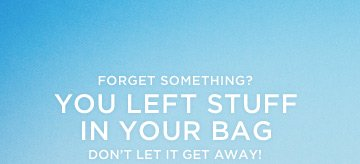 Forget Something? You Left Stuff In Your Bag | Don't Let It Get Away!