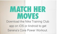 MATCH HER MOVES | Download the Nike Training Club app on iOS or Android to get Serena's Core Power Workout.