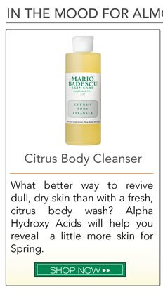 What better way to revive dull, dry skin than with a fresh, citrus body wash? Alpha Hydroxy Acids will help you reveal a little more skin for Spring