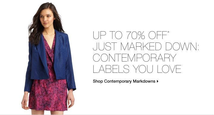 Up To 70% Off* Just Marked Down: Contemporary Labels You Love