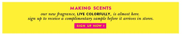 our new fragrance, live colorfully, is almost here. sign up now.