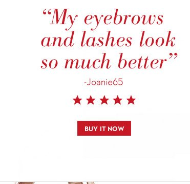 """My eyebrows and lashes look so much better""-Joanie65. BUY IT NOW."