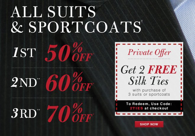 All Suits & Sportcoats† : 1st 50% OFF*, 2nd** 60% OFF*, 3rd** 70% OFF* - Get 2 FREE Silk Ties with Code: 2TIES
