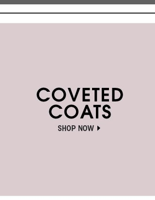COVETED COATS SHOP NOW