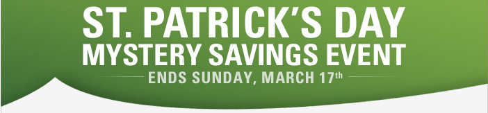 St. Patrick's Day Mystery Savings Event - Ends Sunday at Midnight EST