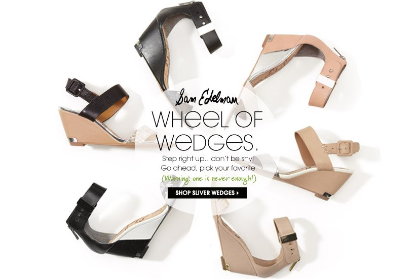 Sam Edelman WHEEL OF WEDGES. Step right up...don't be shy! Go ahead, pick your favorite. (Warning: one is never enough!) SHOP SILVER WEDGES