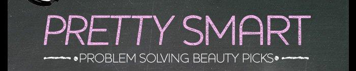 pretty smart problem solving beauty picks