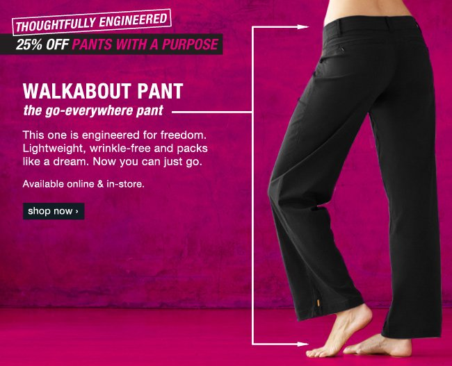 This one is engineered for freedom. Lightweight, wrinkle-free and packs like a dream. Now you can just go. 25% off pants with a purpose. Shop now