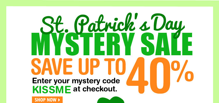 St. Patrick's Day MYSTERY  SALE SAVE UP TO 40% Enter mystery code KISSME at checkout.