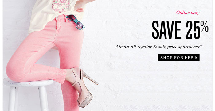 Online only. Save 25% almost all regular & sale-price sportswear. Shop for Her.