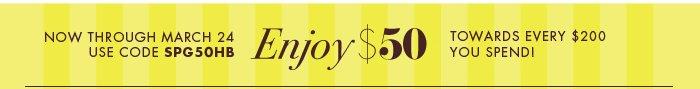 NOW THROUGH MARCH 24 Enjoy $50 TOWARDS EVERY $200 YOU SEND.