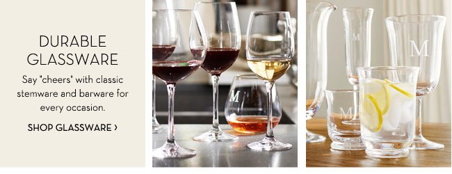 "DURABLE GLASSWARE - Say ""cheers"" with classic stemware and barware for every occasion. SHOP GLASSWARE"