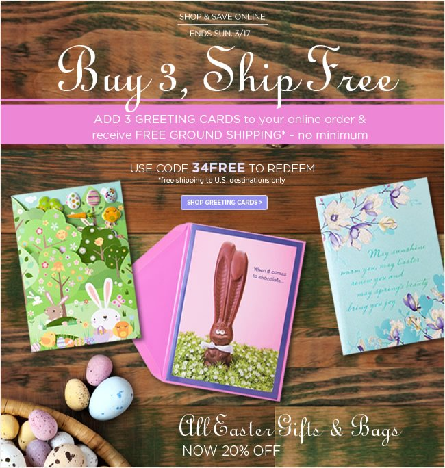 Buy 3, Ship Free Weekend at PAPYRUS Online  Add 3 Greeting Cards to your online order  & receive Free Ground Shipping*  Use code 34FREE to redeem   *Free shipping to U.S. destinations only.    Shop online at www.papyrusonline.com