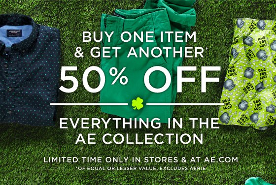 Buy One Item & Get Another* 50% Off | Everything In The AE Collection | Limited Time Only In Stores & At AE.com | *Of Equal Or Lesser Value. Excludes Aerie