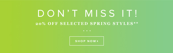 Don't Miss It! 20% Off Spring Styles** Shop Now >