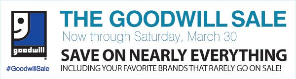THE GOODWILL SALE  Now through Saturday, March 30 - SAVE ON NEARLY EVERYTHING INCLUDING YOUR FAVORITE BRANDS THAT RARELY GO ON SALE! #GoodwillSale