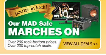 You're in luck! Our Mad Sale Marches On. View All Deals.