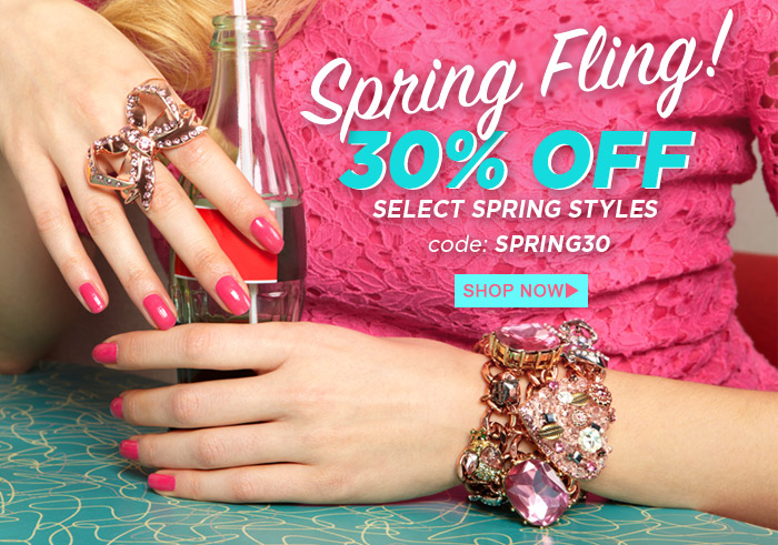 Spring Fling! 30% Off Select Spring Styles with code SPRING30