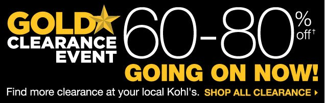 GOLD STAR CLEARANCE EVENT GOING ON NOW! 60-80% OFF. Find more clearance at your local Kohl's. SHOP ALL CLEARANCE