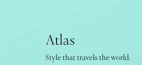 Atlas: Style that travels the world.