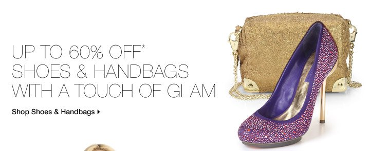 Up To 60% Off* Shoes & Handbags With A Touch Of Glam