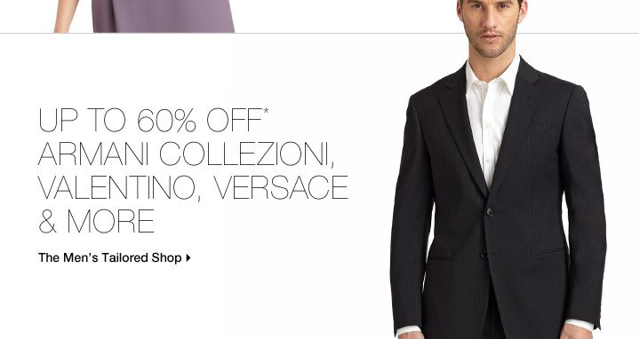 Up To 60% Off* Armani Collezioni, Valentino, Versace & More