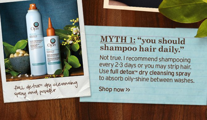 MYTH 1 you should shampoo hair daily Not true I recommend  shampooing every 2 3 days or you may strip hair Use full detox dry  cleansing spray to absorb oily shine between washes Shop now