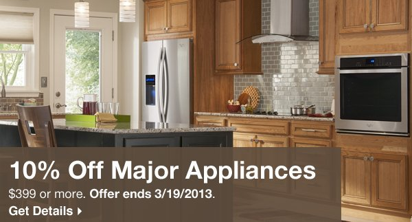 10% off major appliances $399 or more. Offer ends 3/19/2013. Get details.