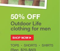 50% OFF Outdoor Life clothing for men | SHOP NOW | TOPS - SHORTS - SHIRTS (Reg. $20-$60)