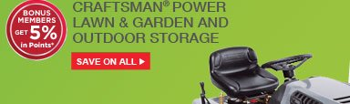 Craftsman(R) power lawn & garden and outdoor storage | SAVE ON ALL | BONUS MEMBERS GET 5% in Points*
