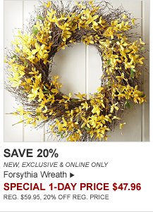 SAVE 20% - NEW, EXCLUSIVE & ONLINE ONLY Forsythia Wreath - SPECIAL 1-DAY PRICE $47.96 - REG. $59.95, 20% OFF REG. PRICE