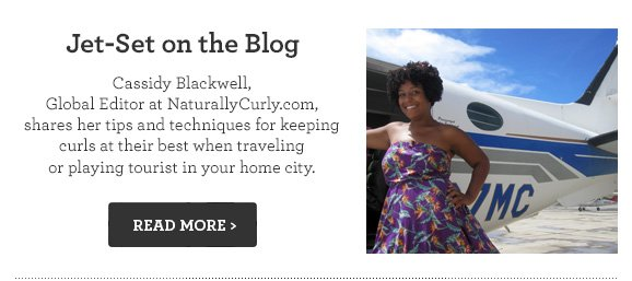 Jet-Set on the Blog - Cassidy Blackwell, Global Editor at NaturallyCurly.com, shares her tips and techniques for keeping curls at their best when traveling or playing tourist in your home city.