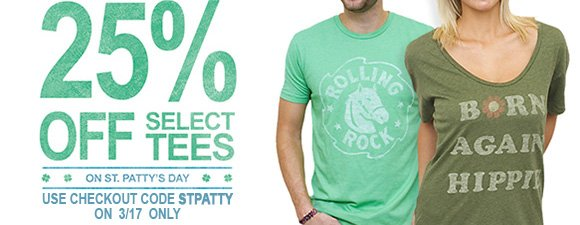 25% off select tees on St. Pattys Day. Checkout code STPATTY.