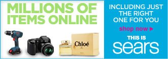 MILLIONS OF ITEMS ONLINE INCLUDING JUST THE RIGHT ONE FOR YOU | shop now | THIS IS SEARS