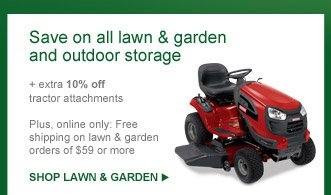 Save on all lawn & garden and outdoor storage | SHOP LAWN & GARDEN