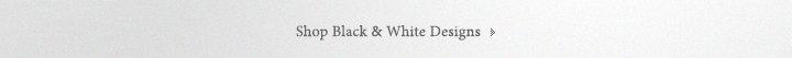 Shop Black & White Designs