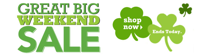 Great Big Weekend Sale. Ends today. SHOP NOW