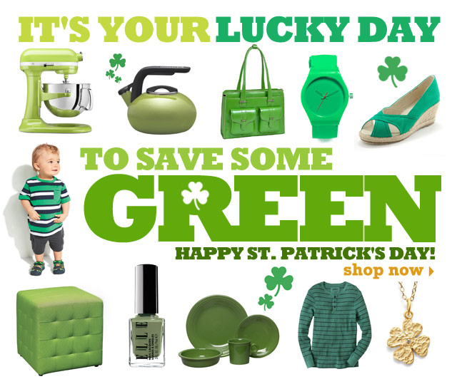 It's your lucky day to save some green! Happy St. Patrick's Day! SHOP NOW