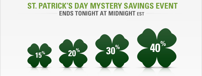 St. Patrick's Day Mystery Savings Event - ENDS TONIGHT AT MIDNIGHT