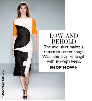 LOW AND BEHOLD: The midi skirt makes a return to center stage. Wear this ladylike length with sky-high heels