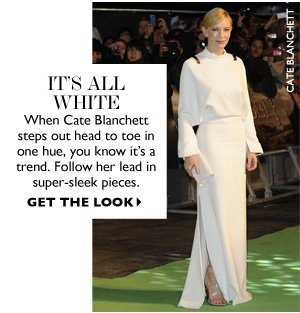IT`S ALL WHITE When Cate Blanchett steps out head to toe in one hue, you know it´s a trend. Follow her lead in super-sleek pieces.