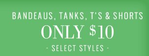 Bandeaus, Tanks, T's & Shorts Only $10 | Select Styles